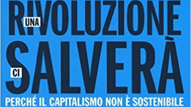 Una rivoluzione ci salverà, perchè il capitalismo non è sostenibile